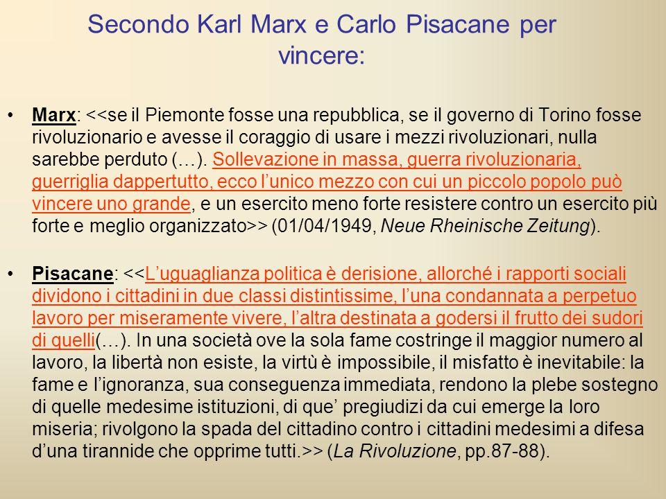 Secondo Karl Marx e Carlo Pisacane per vincere: Marx: > (01/04/1949, Neue Rheinische Zeitung). Pisacane: > (La Rivoluzione, pp.87-88).