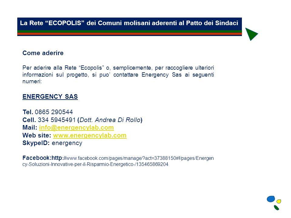 La Rete ECOPOLIS dei Comuni molisani aderenti al Patto dei Sindaci Come aderire Per aderire alla Rete Ecopolis o, semplicemente, per raccogliere ulteriori informazioni sul progetto, si puo' contattare Energency Sas ai seguenti numeri: ENERGENCY SAS Tel.