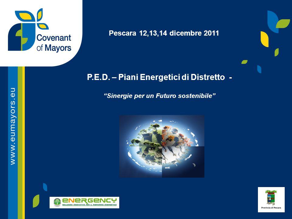 """Pescara 12,13,14 dicembre 2011 P.E.D. – Piani Energetici di Distretto - """"Sinergie per un Futuro sostenibile"""""""