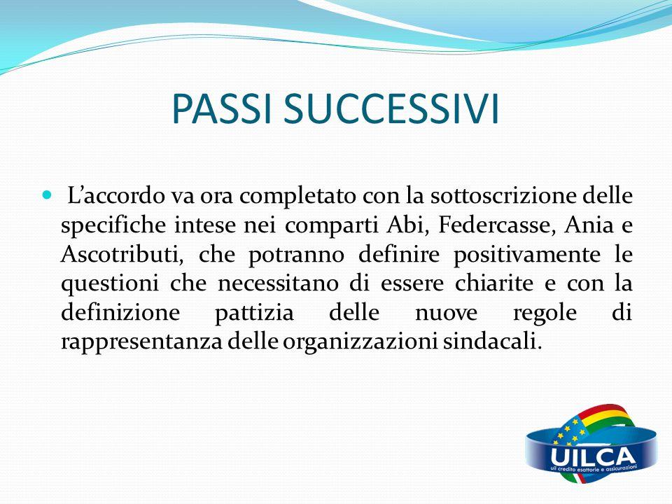 PASSI SUCCESSIVI L'accordo va ora completato con la sottoscrizione delle specifiche intese nei comparti Abi, Federcasse, Ania e Ascotributi, che potra