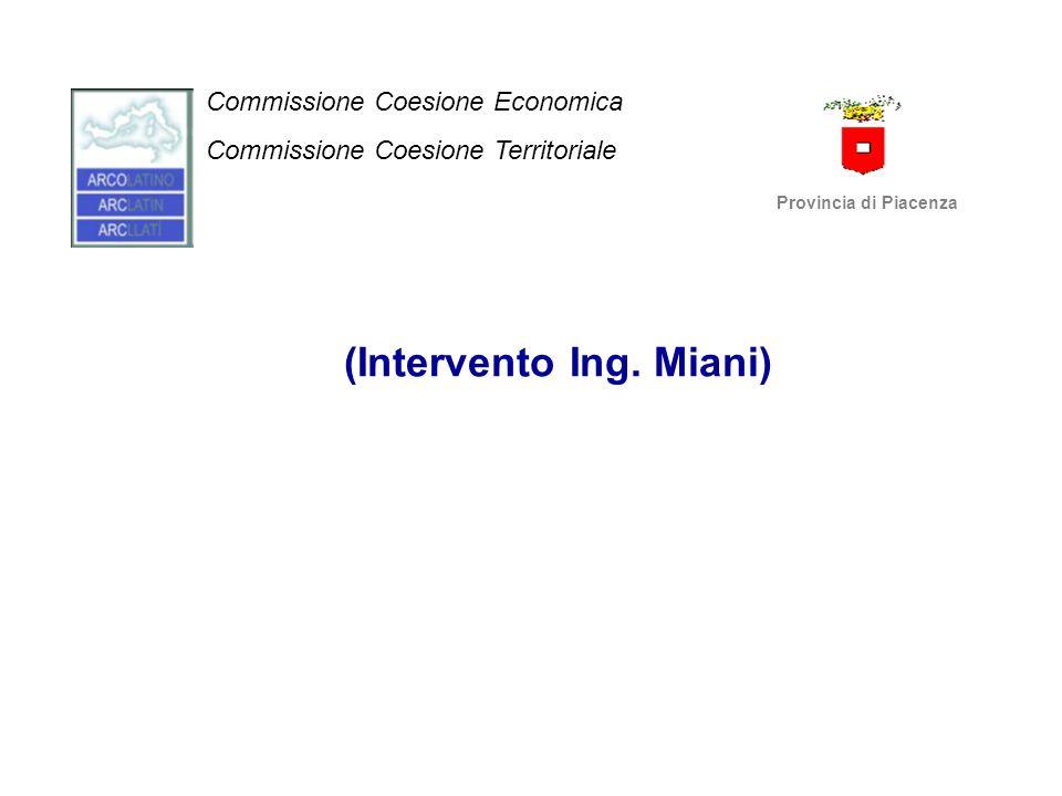 (Intervento Ing. Miani) Commissione Coesione Economica Commissione Coesione Territoriale Provincia di Piacenza