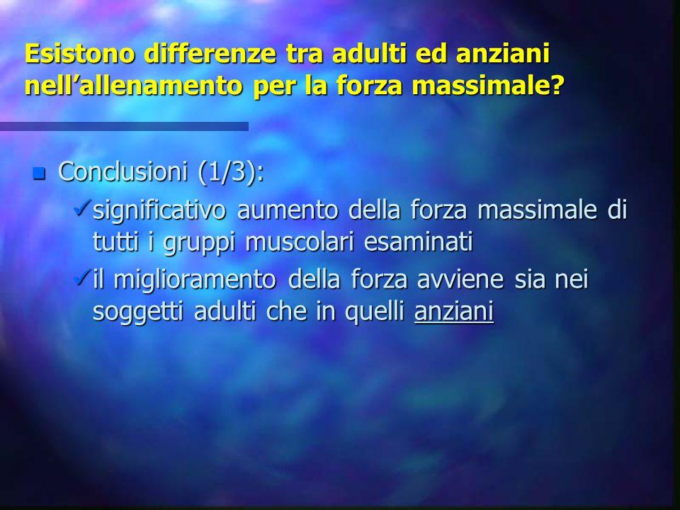 Esistono differenze tra adulti ed anziani nell'allenamento per la forza massimale? n Conclusioni (1/3): significativo aumento della forza massimale di