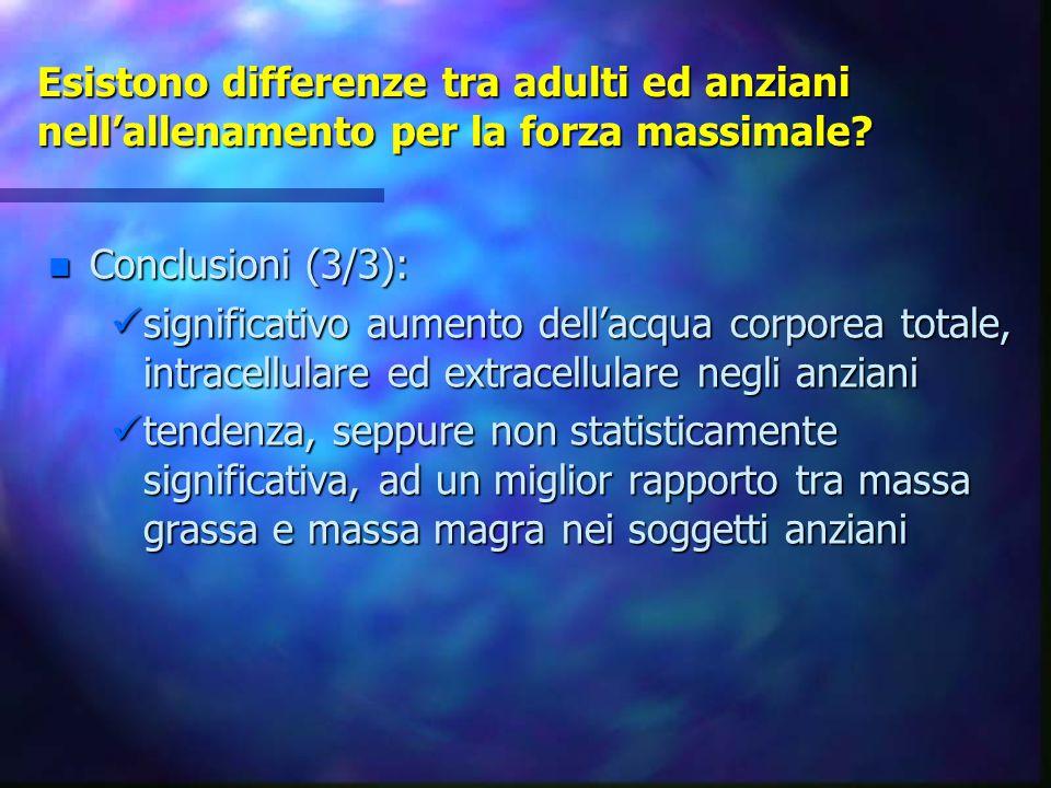 Esistono differenze tra adulti ed anziani nell'allenamento per la forza massimale? n Conclusioni (3/3): significativo aumento dell'acqua corporea tota