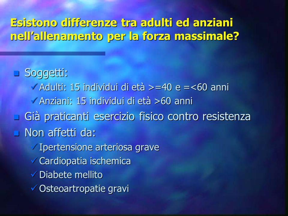 Esistono differenze tra adulti ed anziani nell'allenamento per la forza massimale? n Soggetti: Adulti: 15 individui di età >=40 e = =40 e =<60 anni An