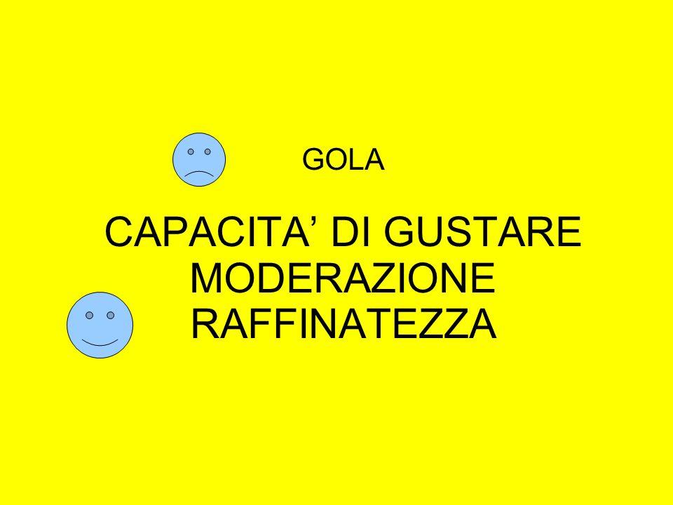 GOLA CAPACITA' DI GUSTARE MODERAZIONE RAFFINATEZZA