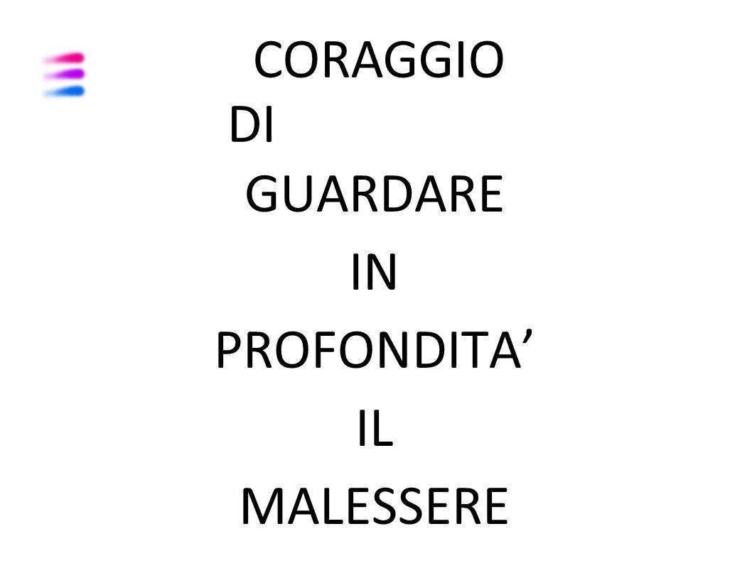GUARDARE IN PROFONDITA' IL MALESSERE CORAGGIO DI