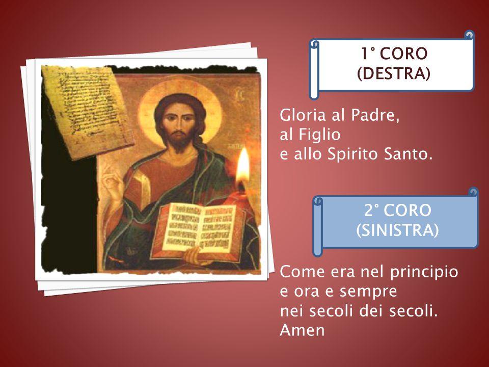 Gloria al Padre, al Figlio e allo Spirito Santo.