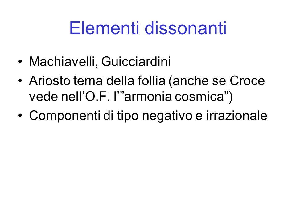 Elementi dissonanti Machiavelli, Guicciardini Ariosto tema della follia (anche se Croce vede nell'O.F.