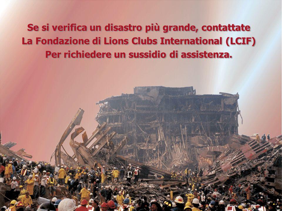 Se si verifica un disastro più grande, contattate La Fondazione di Lions Clubs International (LCIF) Per richiedere un sussidio di assistenza.