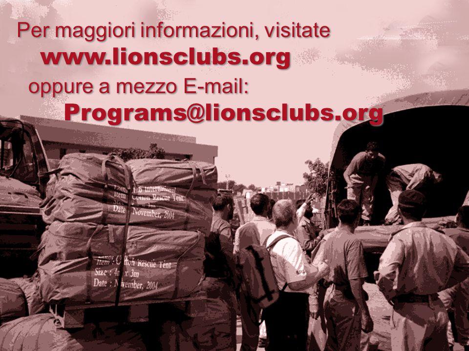 Per maggiori informazioni, visitate www.lionsclubs.org oppure a mezzo E-mail: Programs@lionsclubs.org Per maggiori informazioni, visitate www.lionsclubs.org oppure a mezzo E-mail: Programs@lionsclubs.org