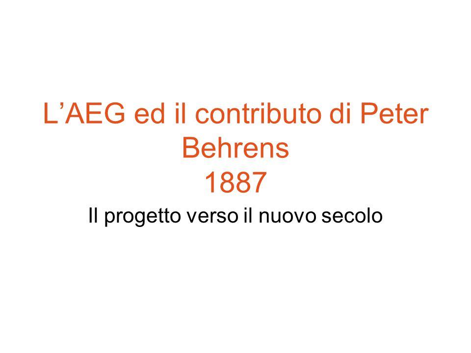 L'AEG ed il contributo di Peter Behrens 1887 Il progetto verso il nuovo secolo