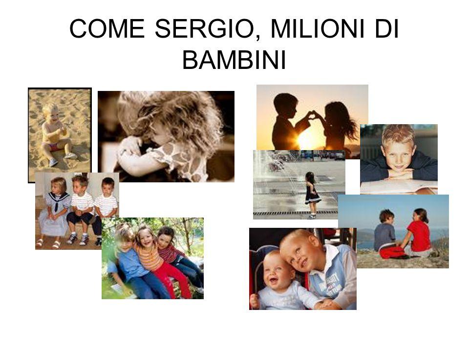 COME SERGIO, MILIONI DI BAMBINI