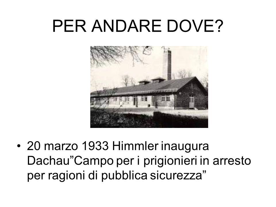 """PER ANDARE DOVE? 20 marzo 1933 Himmler inaugura Dachau""""Campo per i prigionieri in arresto per ragioni di pubblica sicurezza"""""""