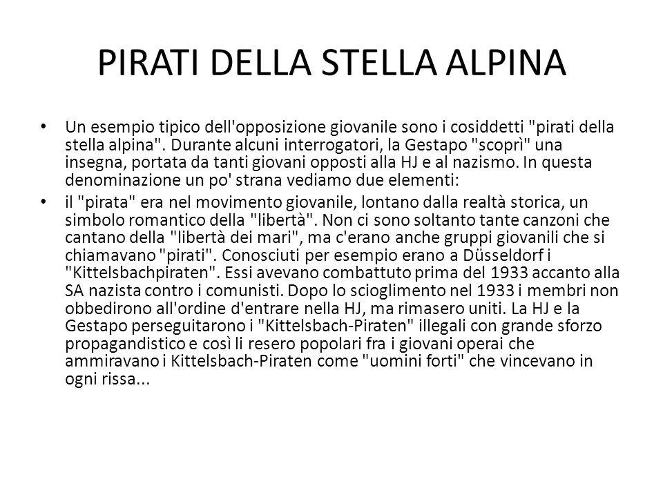 PIRATI DELLA STELLA ALPINA Un esempio tipico dell opposizione giovanile sono i cosiddetti pirati della stella alpina .