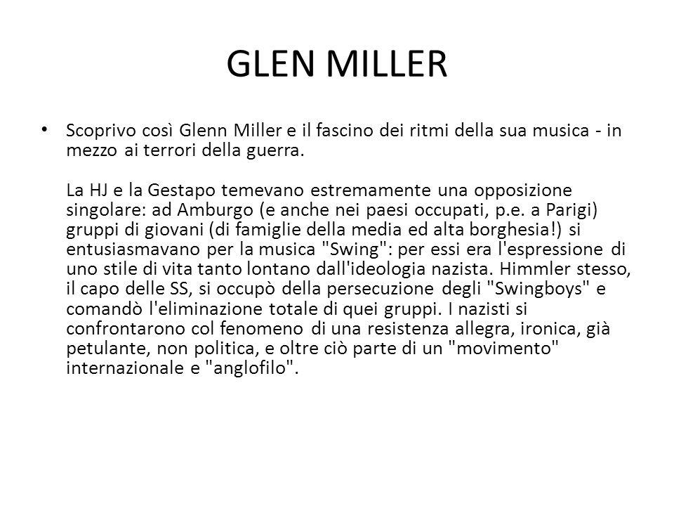 GLEN MILLER Scoprivo così Glenn Miller e il fascino dei ritmi della sua musica - in mezzo ai terrori della guerra.