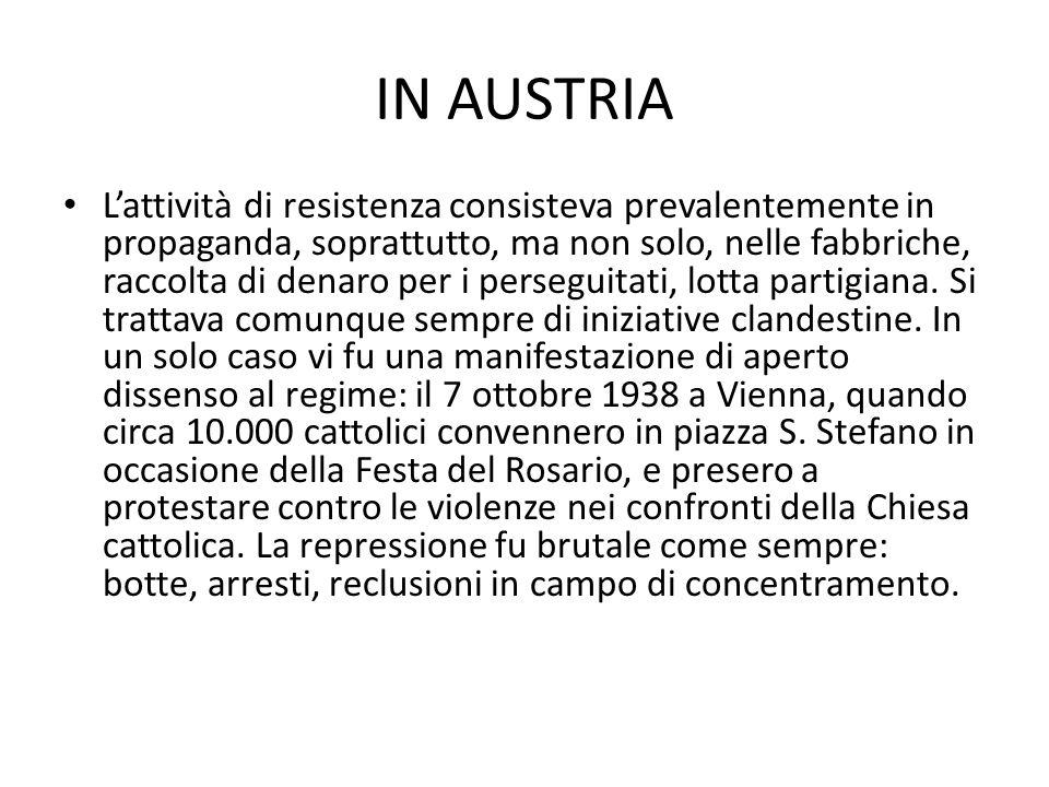 IN AUSTRIA L'attività di resistenza consisteva prevalentemente in propaganda, soprattutto, ma non solo, nelle fabbriche, raccolta di denaro per i perseguitati, lotta partigiana.