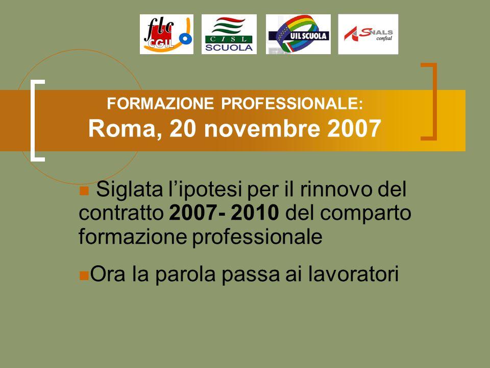 FORMAZIONE PROFESSIONALE: Roma, 20 novembre 2007 Siglata l'ipotesi per il rinnovo del contratto 2007- 2010 del comparto formazione professionale Ora la parola passa ai lavoratori