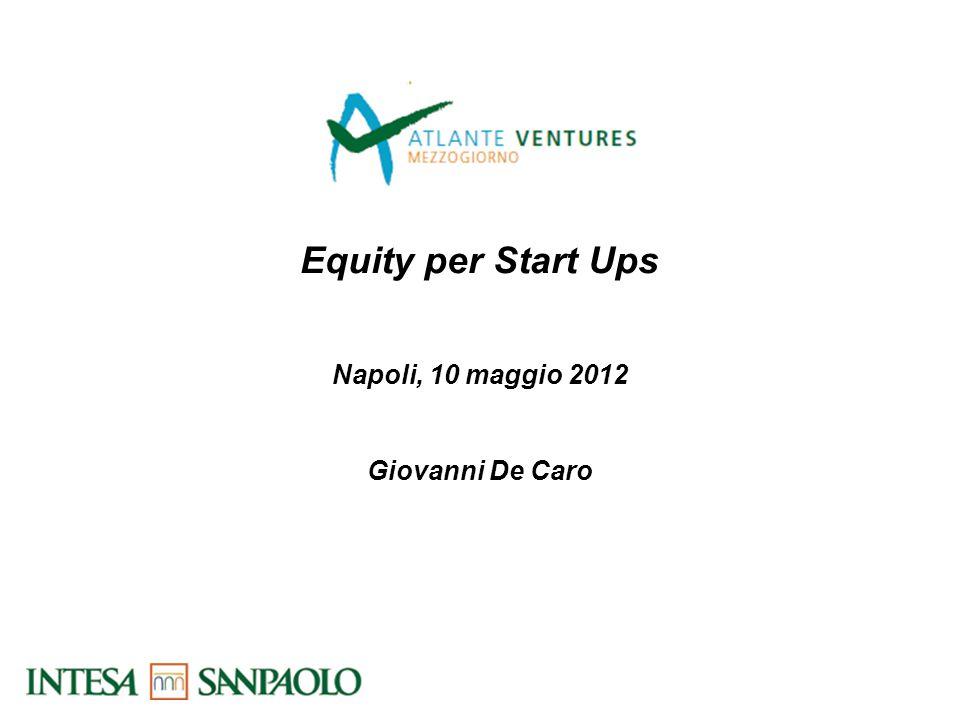 1 Equity per Start Ups Napoli, 10 maggio 2012 Giovanni De Caro