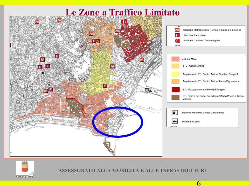 ASSESSORATO ALLA MOBILITÀ E ALLE INFRASTRUTTURE 6 Le Zone a Traffico Limitato