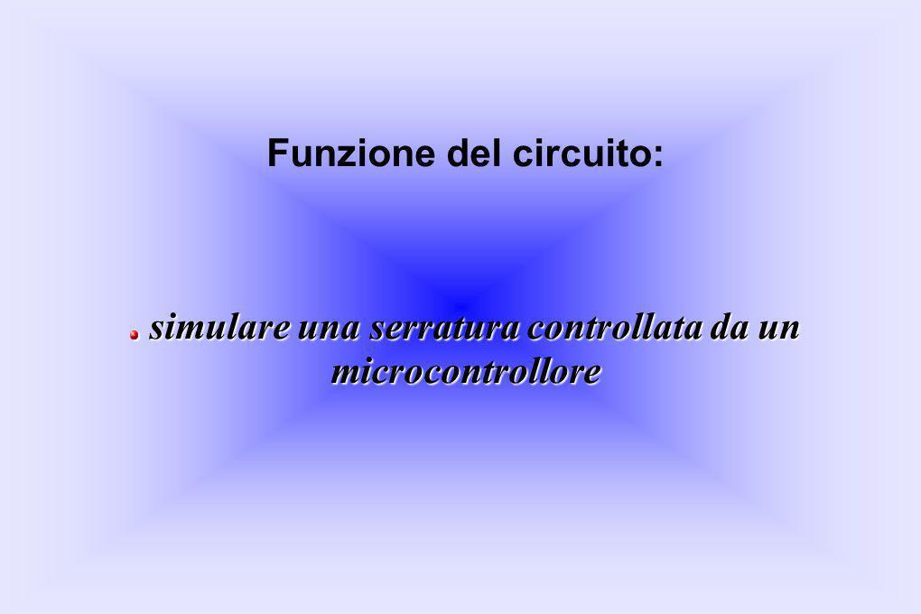 Funzione del circuito: simulare una serratura controllata da un microcontrollore simulare una serratura controllata da un microcontrollore