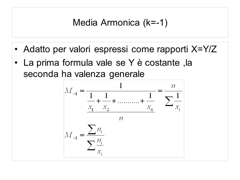 Media Armonica (k=-1) Adatto per valori espressi come rapporti X=Y/Z La prima formula vale se Y è costante,la seconda ha valenza generale