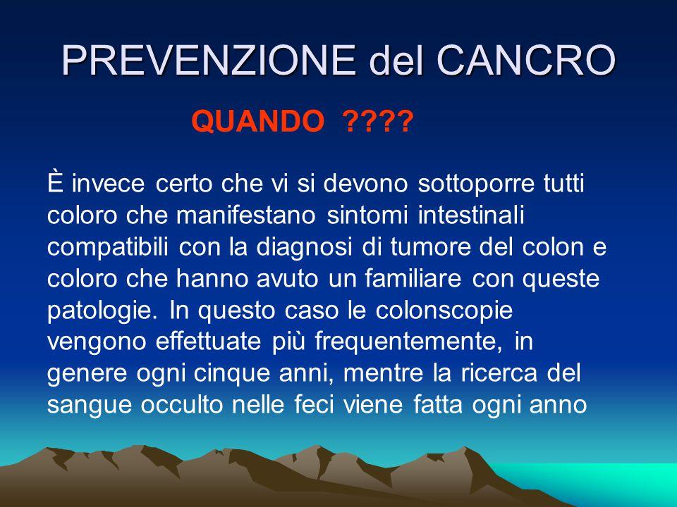 PREVENZIONE del CANCRO QUANDO ???? È invece certo che vi si devono sottoporre tutti coloro che manifestano sintomi intestinali compatibili con la diag