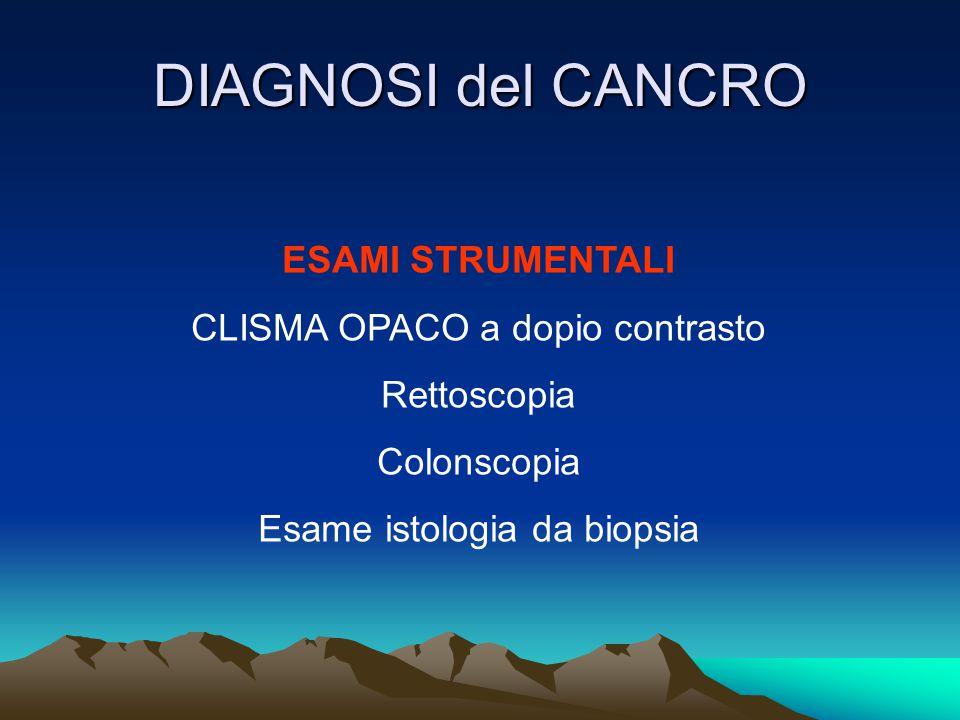 DIAGNOSI del CANCRO ESAMI STRUMENTALI CLISMA OPACO a dopio contrasto Rettoscopia Colonscopia Esame istologia da biopsia