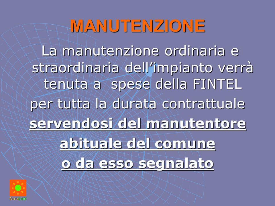MANUTENZIONE La manutenzione ordinaria e straordinaria dell'impianto verrà tenuta a spese della FINTEL La manutenzione ordinaria e straordinaria dell'