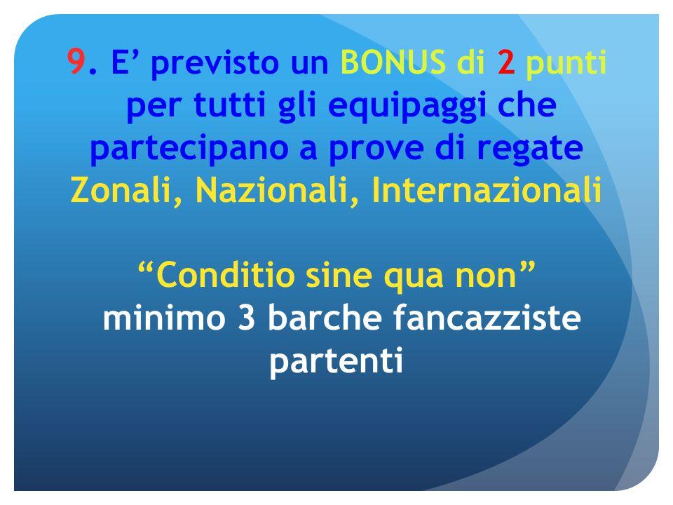 """9. E' previsto un BONUS di 2 punti per tutti gli equipaggi che partecipano a prove di regate Zonali, Nazionali, Internazionali """"Conditio sine qua non"""""""