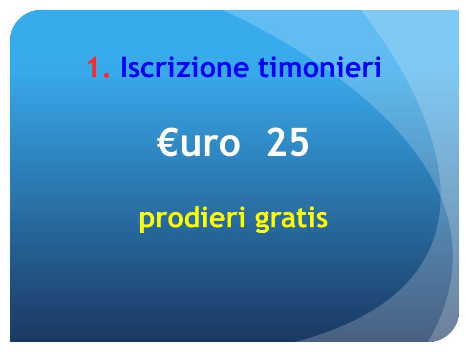 1. Iscrizione timonieri €uro 25 prodieri gratis