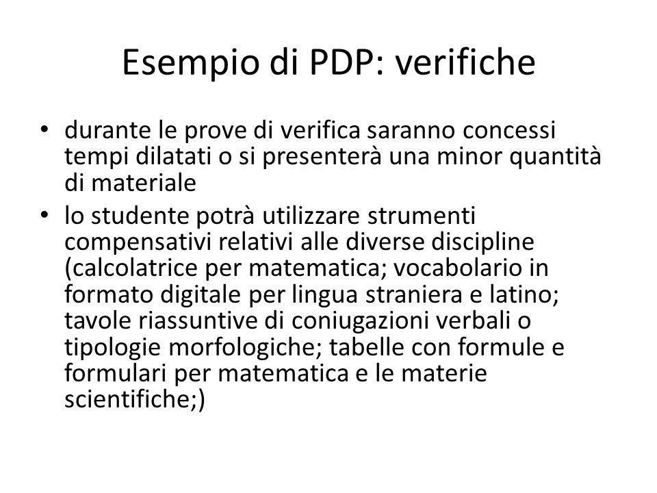 Esempio di PDP: verifiche durante le prove di verifica saranno concessi tempi dilatati o si presenterà una minor quantità di materiale lo studente pot