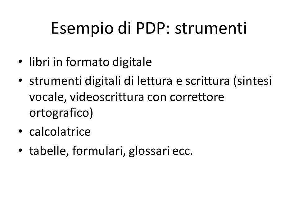 Esempio di PDP: strumenti libri in formato digitale strumenti digitali di lettura e scrittura (sintesi vocale, videoscrittura con correttore ortografico) calcolatrice tabelle, formulari, glossari ecc.