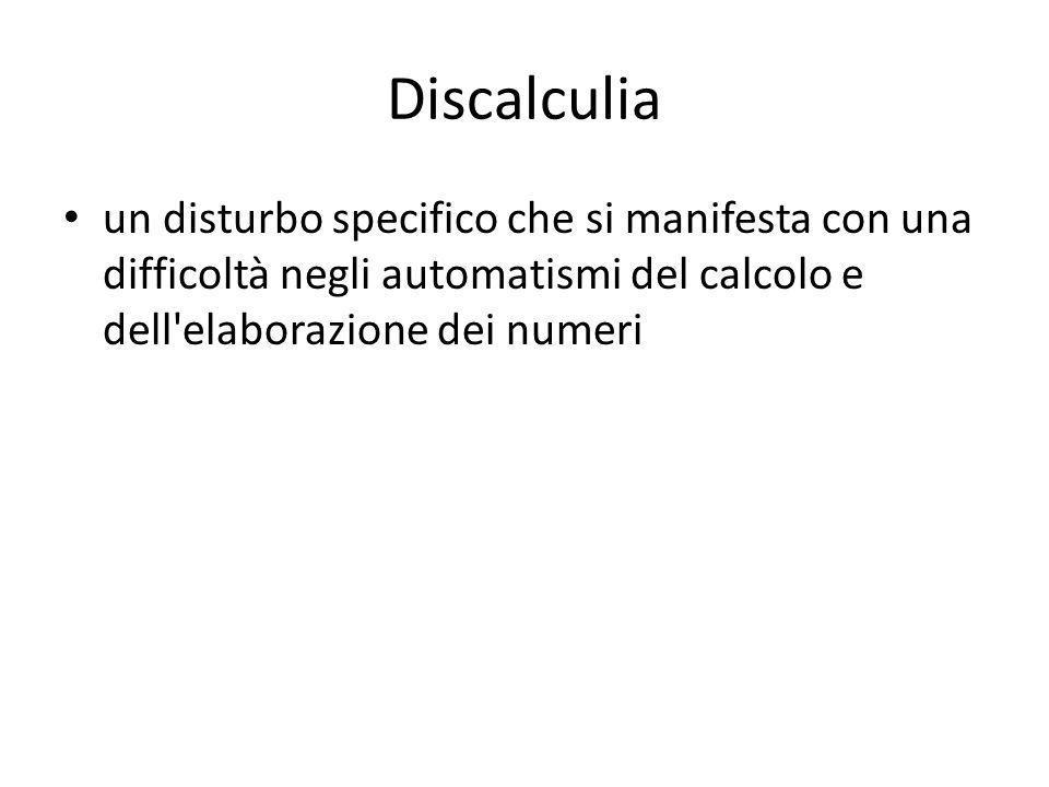 Discalculia un disturbo specifico che si manifesta con una difficoltà negli automatismi del calcolo e dell elaborazione dei numeri