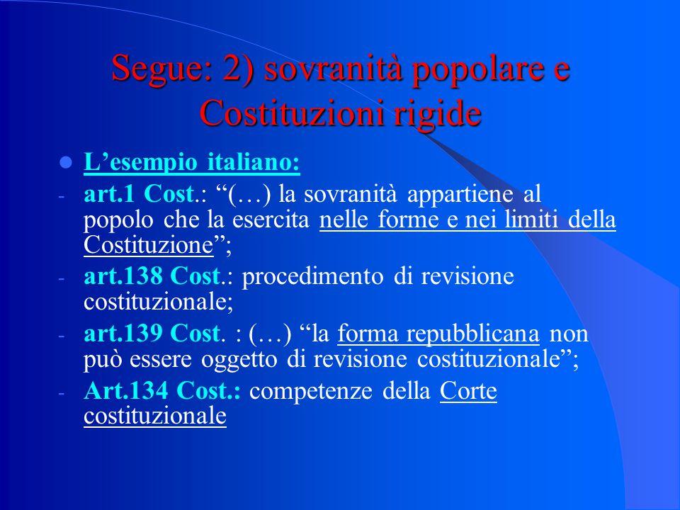 """Segue: 2) sovranità popolare e Costituzioni rigide Costituzione """"rigida"""": È legge """"superiore"""" che non può essere modificata da normali leggi (le leggi"""