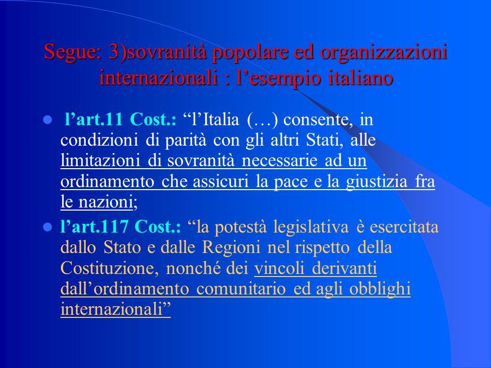 """Segue: 3)sovranità popolare ed organizzazione internazionale La moltiplicazione dei limiti alla cd """"sovranità esterna"""" degli Stati: - le organizzazion"""