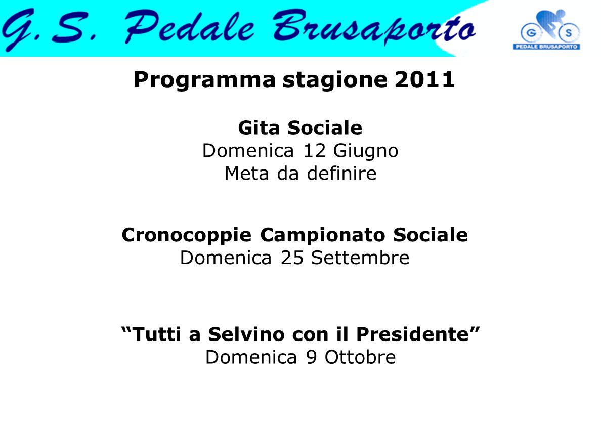 """Programma stagione 2011 Cronocoppie Campionato Sociale Domenica 25 Settembre """"Tutti a Selvino con il Presidente"""" Domenica 9 Ottobre Gita Sociale Domen"""