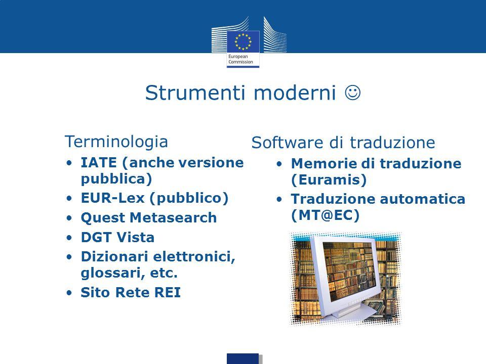 Strumenti moderni Terminologia IATE (anche versione pubblica) EUR-Lex (pubblico) Quest Metasearch DGT Vista Dizionari elettronici, glossari, etc. Sito