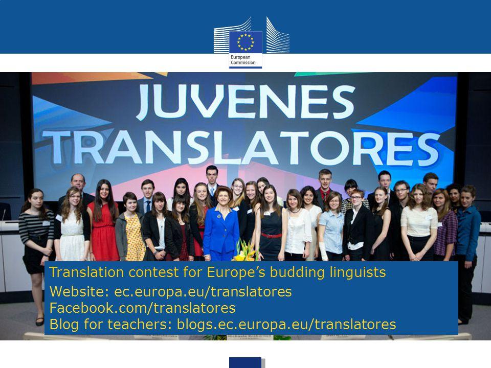 Translation contest for Europe's budding linguists Website: ec.europa.eu/translatores Facebook.com/translatores Blog for teachers: blogs.ec.europa.eu/