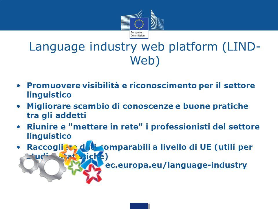 Language industry web platform (LIND- Web) ec.europa.eu/language-industry Promuovere visibilità e riconoscimento per il settore linguistico Migliorare