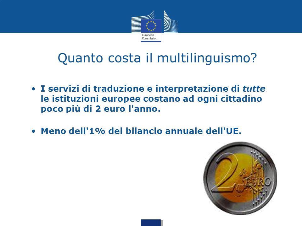 Quanto costa il multilinguismo? I servizi di traduzione e interpretazione di tutte le istituzioni europee costano ad ogni cittadino poco più di 2 euro