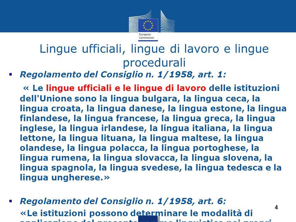 4  Regolamento del Consiglio n. 1/1958, art. 1: « Le lingue ufficiali e le lingue di lavoro delle istituzioni dell'Unione sono la lingua bulgara, la