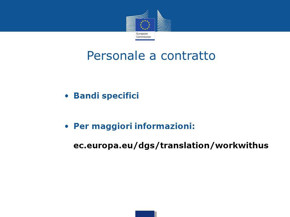 Personale a contratto Bandi specifici Per maggiori informazioni: ec.europa.eu/dgs/translation/workwithus