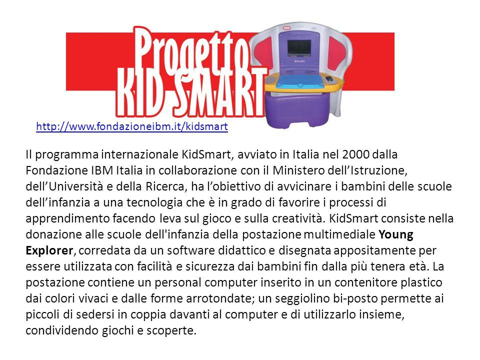 http://www.fondazioneibm.it/kidsmart Il programma internazionale KidSmart, avviato in Italia nel 2000 dalla Fondazione IBM Italia in collaborazione co