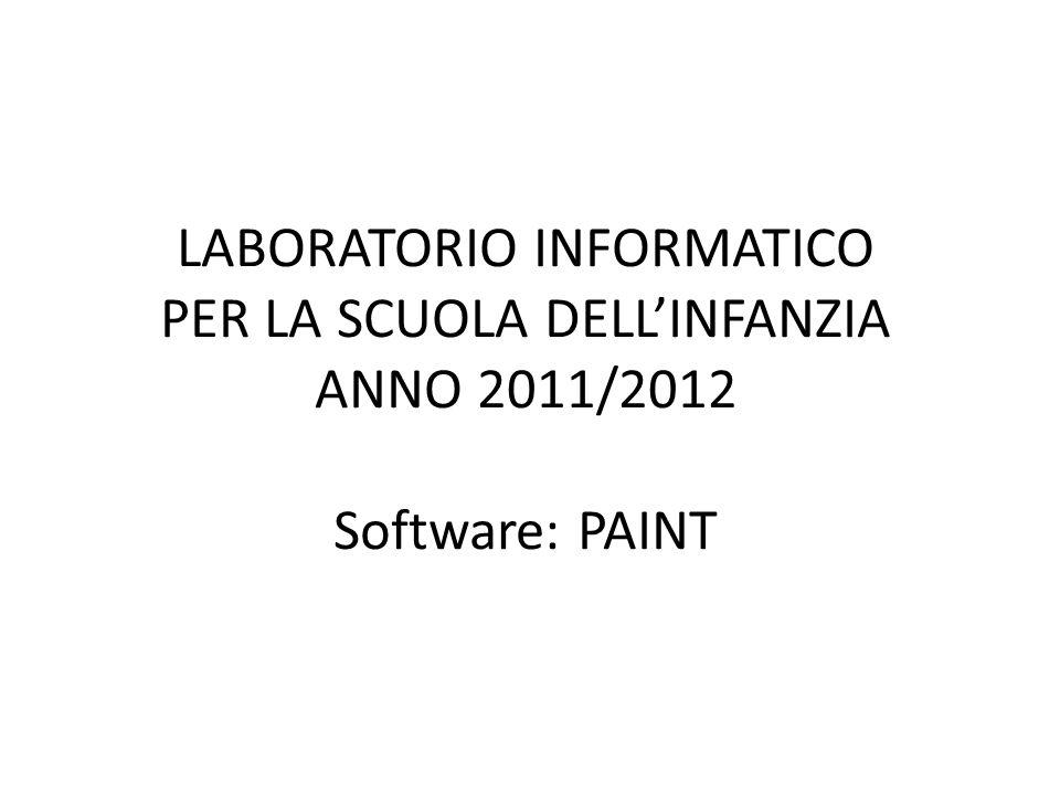 LABORATORIO INFORMATICO PER LA SCUOLA DELL'INFANZIA ANNO 2011/2012 Software: PAINT