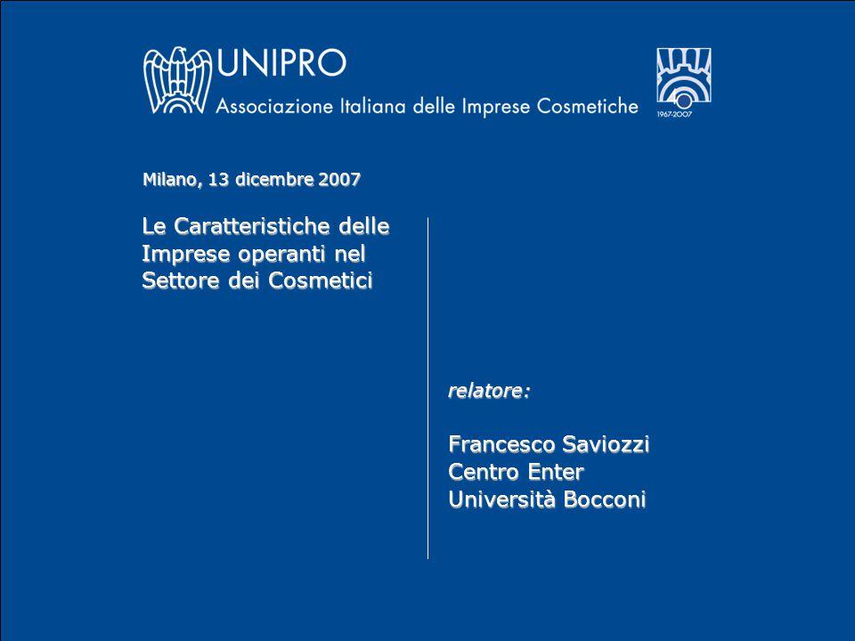 Le Caratteristiche delle Imprese operanti nel Settore dei Cosmetici relatore: Francesco Saviozzi Centro Enter Università Bocconi Milano, 13 dicembre 2