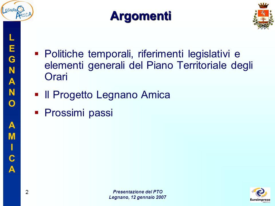 LEGNANOAMICALEGNANOAMICA Presentazione del PTO Legnano, 12 gennaio 2007 13 5 approcci allo sviluppo del Progetto 1.Approfondimento conoscitivo.