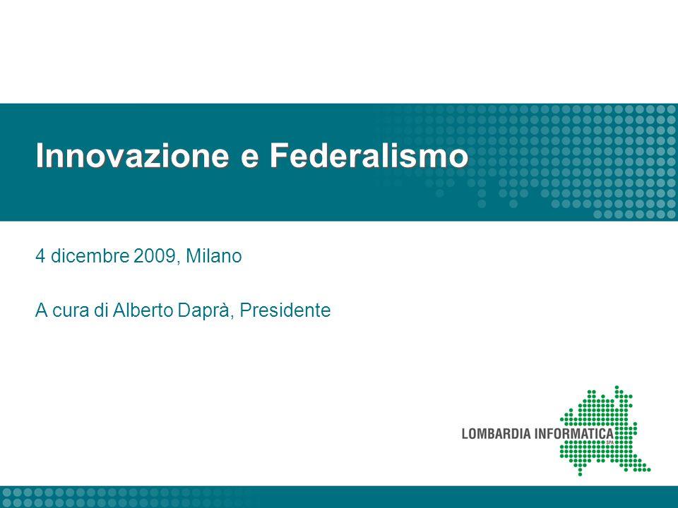 Innovazione e Federalismo 4 dicembre 2009, Milano A cura di Alberto Daprà, Presidente