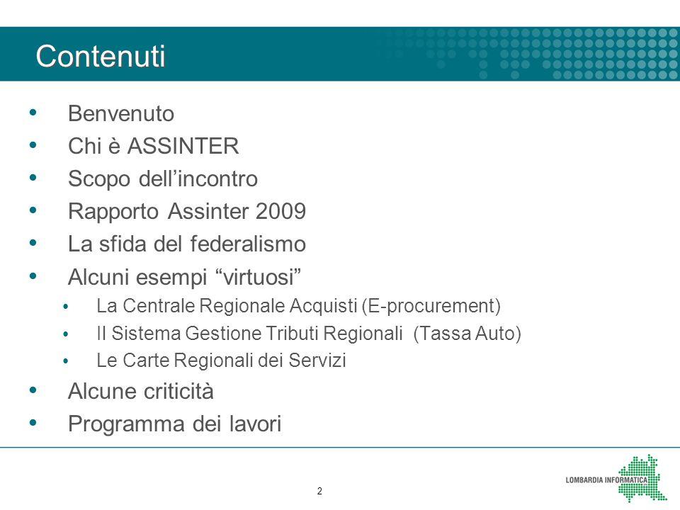 """Contenuti Benvenuto Chi è ASSINTER Scopo dell'incontro Rapporto Assinter 2009 La sfida del federalismo Alcuni esempi """"virtuosi"""" La Centrale Regionale"""