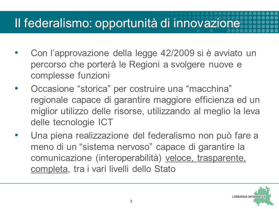 Il federalismo: opportunità di innovazione Con l'approvazione della legge 42/2009 si è avviato un percorso che porterà le Regioni a svolgere nuove e c