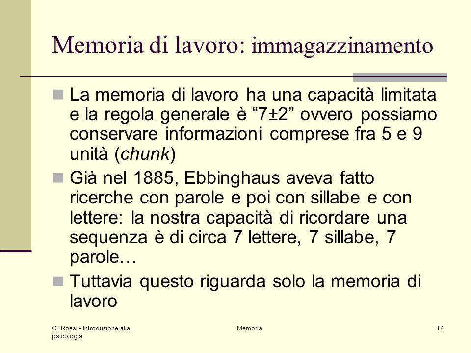 G. Rossi - Introduzione alla psicologia Memoria17 Memoria di lavoro: immagazzinamento La memoria di lavoro ha una capacità limitata e la regola genera